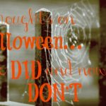 Thoughts on Halloween…We DID and now we DON'T