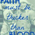 Faith Must be Thicker than Blood...especially during the holiday season. {@ www.walkinginhighcotton.net}