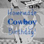 Homemade Cowboy Birthday!