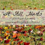 It Still Hurts…Grieving and Growing
