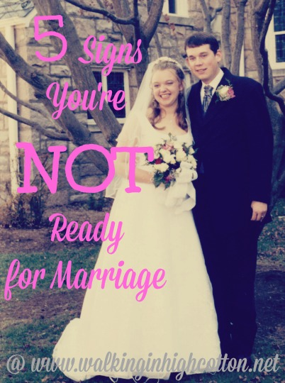 Raising our daughters to be WIVES, not BRIDES. 5 Signs Your NOT Ready for #Marriage via www.walkinginhighcotton.net What to think about to GET READY.