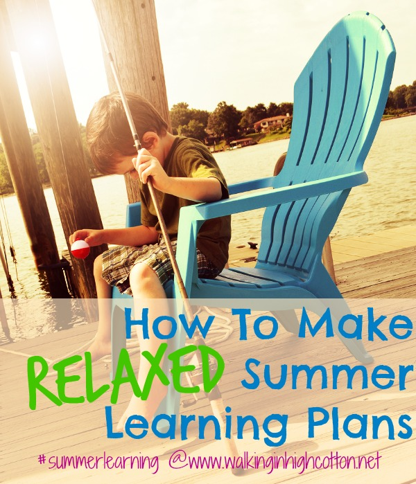 How To Make RELAXED Summer Learning Plans {via www.walkinginhighcotton.net} Planning summer fun that will keep their brains keep whirling during those hot summer days.