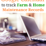 How to Use Google Calendar for Farm and Home Maintenance Records