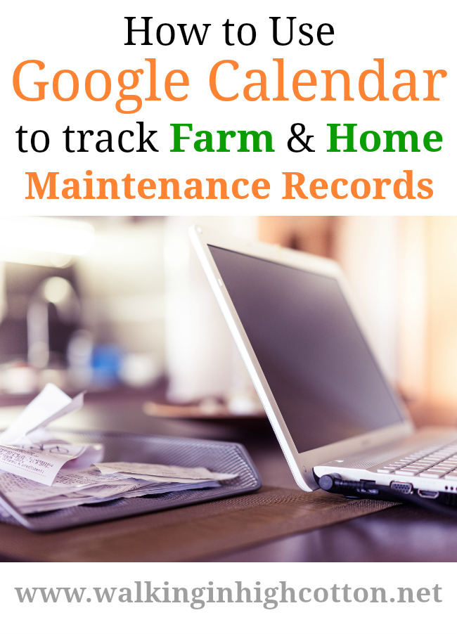 How to Use Google Calendar to Track Farm and Home Maintenance Records via Walking in High Cotton