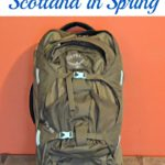 Packing Light for Scotland in Spring…Lessons Learned for Carry-On Only Travel